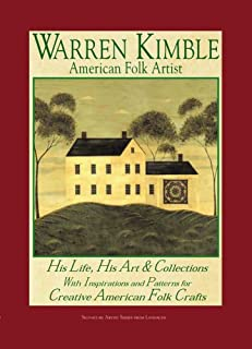 Warren Kimble American Folk Artist: His Life, His Art & Collections With Inspiration and Patterns for Creative American Folk Crafts (Landauer)