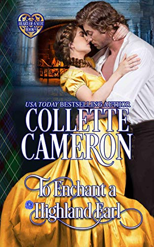 To Enchant a Highland Earl: Scottish Highlander Historical Romance (Heart of a Scot Book 5)
