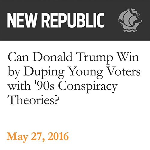 Can Donald Trump Win by Duping Young Voters with '90s Conspiracy Theories? audiobook cover art
