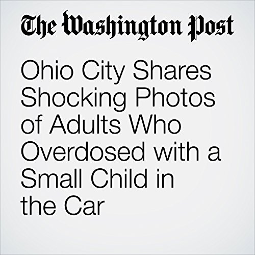 Ohio City Shares Shocking Photos of Adults Who Overdosed with a Small Child in the Car audiobook cover art
