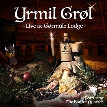 Yrmil Grøl (Live at Gøtmüle Lodge)