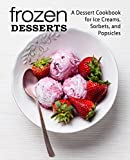 Frozen Desserts: A Dessert Cookbook for Ice Creams, Sorbets, and Popsicles (2nd Edition) (English Edition)