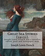 Great Sea Stories (19121), edited By: Joseph Lewis French: Joseph Lewis French (1858–1936) was a novelist, editor, poet and newspaper man.The New York ... most industrious anthologist of his time.