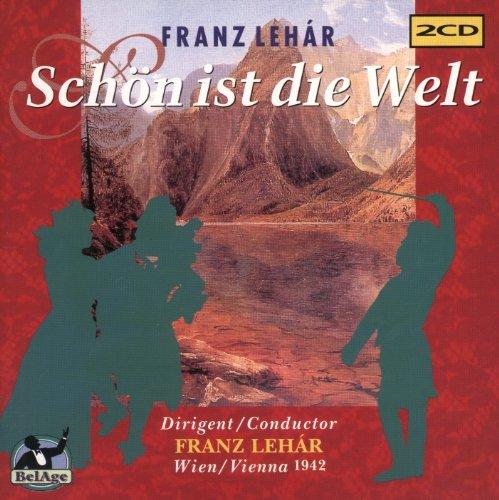 Lehar: Schön ist die Welt (Gesamtaufnahme) (Aufnahme Wien 1942)