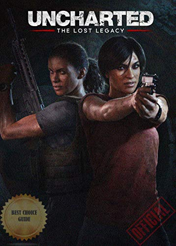Official: Uncharted The Lost Legacy - Complete Guide/Tips/Cheats - Editors' Choice (English Edition)