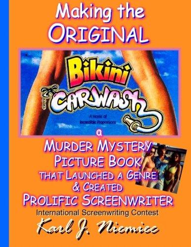 Making The Original Bikini Car Wash: a Murder Mystery Picture Book - That Launched A Genre & Created Prolific Screenwriter International Screenwriting ... 10 Days to Write Bikini Car Wash, Band 1)