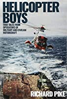 Helicopter Boys: True Tales from Operators of Military and Civilian Rotorcraft