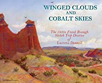 Winged Clouds and Cobalt Skies: The 1930s Frank Reaugh Sketch Trip Diaries of Lucretia Donnell (Hardcover)