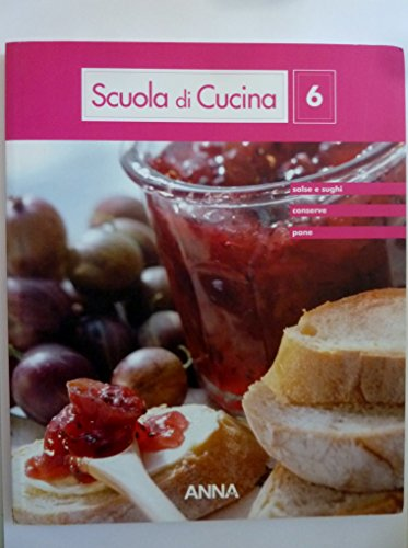 Scuola di Cucina, 6 SALSE E SUGHI, CONSERVE, PANE