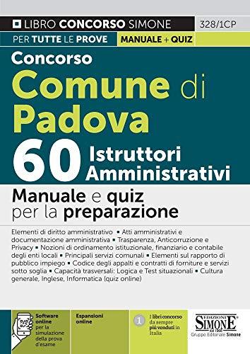 Concorso Comune di Padova 60 istruttori amministrativi. Manuale e quiz per la preparazione. Con espansione online. Con software di simulazione