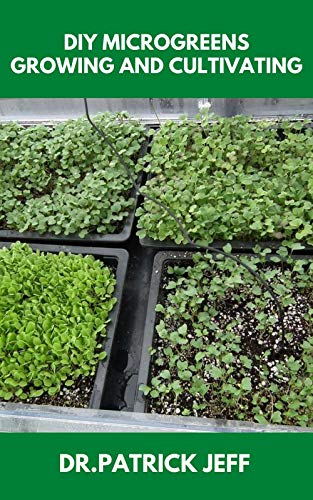 DIY MICROGREENS GROWING AND CULTIVATING: The Essential Guide On How To Grow Microgreens for Fun or Profit (English Edition)