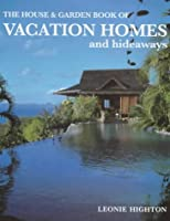 House and Garden Book of Vacation Homes and Hideaways (House & Garden)