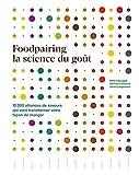 Foodpairing la science du goût - 10 000 alliances de saveurs qui vont transformer votre façon de manger
