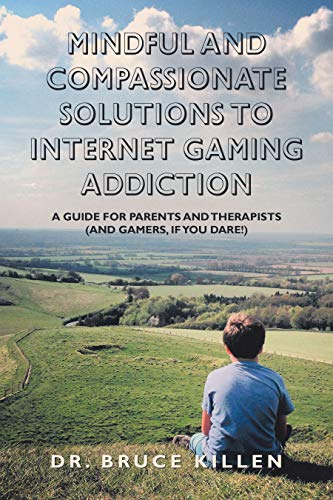 Mindful and Compassionate Solutions to Internet Gaming Addiction: A Guide for Parents and Therapists (And Gamers, If You Dare!) (English Edition)