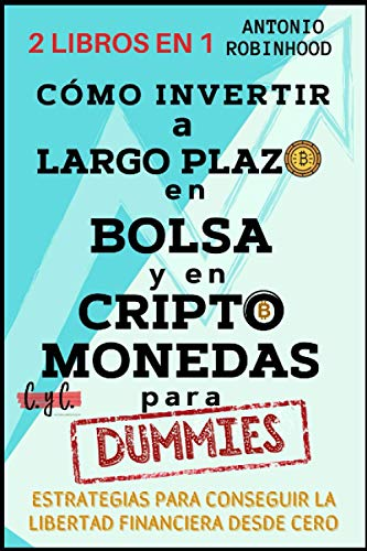 CÓMO INVERTIR A LARGO PLAZO EN BOLSA Y EN CRIPTOMONEDAS PARA DUMMIES: Estrategias para conseguir la libertad financiera desde cero 2 LIBROS EN 1