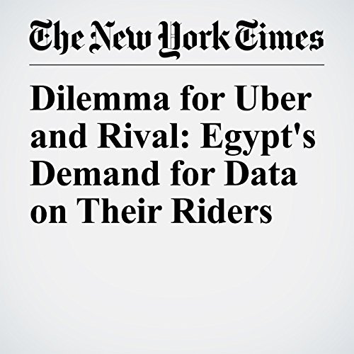 Dilemma for Uber and Rival: Egypt's Demand for Data on Their Riders copertina