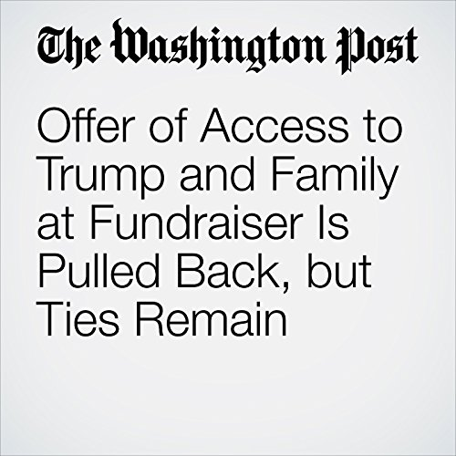 Offer of Access to Trump and Family at Fundraiser Is Pulled Back, but Ties Remain cover art