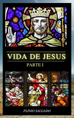 Vida de Jesus (Parte I)