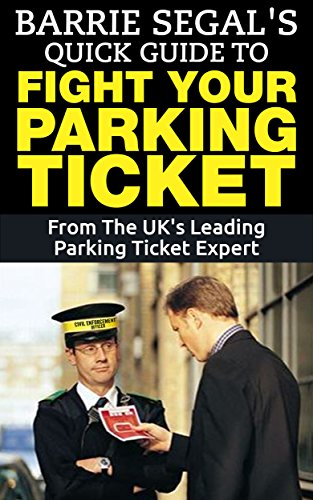 Barrie Segal's Quick Guide To Fight Your Parking Ticket: By The UK's Leading Parking Ticket Expert (English Edition)