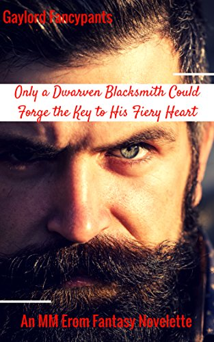 Only a Dwarven Blacksmith Could Forge the Key to His Fiery Heart: An MM Erom Fantasy Novelette (Dwarven Blacksmiths Own the Only Steel That Can Celebrate the Hammer of Love Book 3) (English Edition)