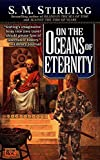 On the Oceans of Eternity by S. M. Stirling (2000-04-01)
