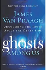 Ghosts Among Us: Uncovering the Truth About the Other Side Kindle Edition