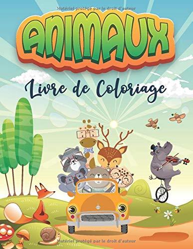 livre de coloriage Animaux: 70 dessins d'animaux mignons conduisant des véhicules (voitures, camions et autres) Livre de coloriage anti stress pour les enfants de 2 à 4 et 4 à 8 ans