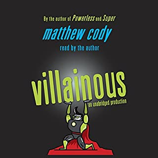Villainous     Supers of Noble's Green, Book 3              By:                                                                                                                                 Matthew Cody                               Narrated by:                                                                                                                                 Matthew Cody                      Length: 7 hrs and 19 mins     23 ratings     Overall 4.5
