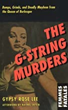 The G-String Murders: Bumps, Grinds and Deadly Mayhem from the Queen of Burlesque (Femmes Fatales: Women Write Pulp) by Gy...