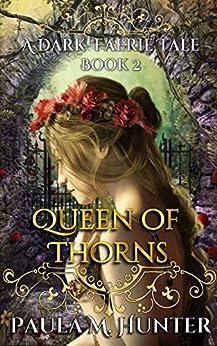 Queen of Thorns: ( A Dark Faerie Tale Series Book 2) by [Paula M. Hunter]