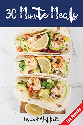 30 Minute Meals: Quick and Easy Recipes You Will Love by [Hannah Abedikichi, Hannie P. Scott]