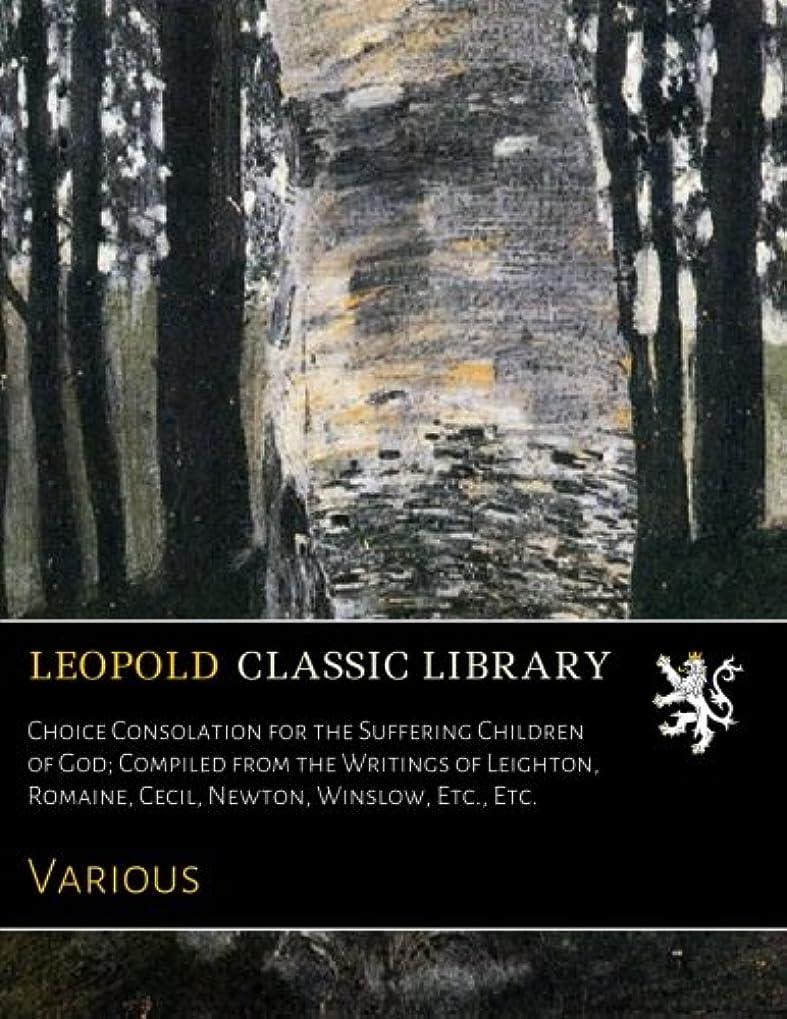 虫息切れ開業医Choice Consolation for the Suffering Children of God; Compiled from the Writings of Leighton, Romaine, Cecil, Newton, Winslow, Etc., Etc.