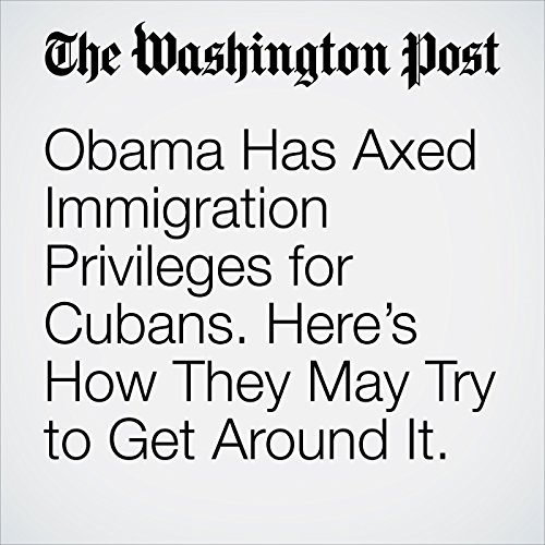 Obama Has Axed Immigration Privileges for Cubans. Here's How They May Try to Get Around It. copertina