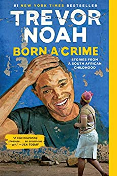 Born a Crime: Stories from a South African Childhood by [Trevor Noah]