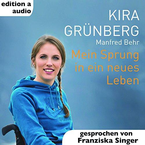 Mein Sprung in ein neues Leben                   Autor:                                                                                                                                 Kira Grünberg,                                                                                        Manfred Behr                               Sprecher:                                                                                                                                 Franziska Singer                      Spieldauer: 6 Std. und 53 Min.     4 Bewertungen     Gesamt 4,0