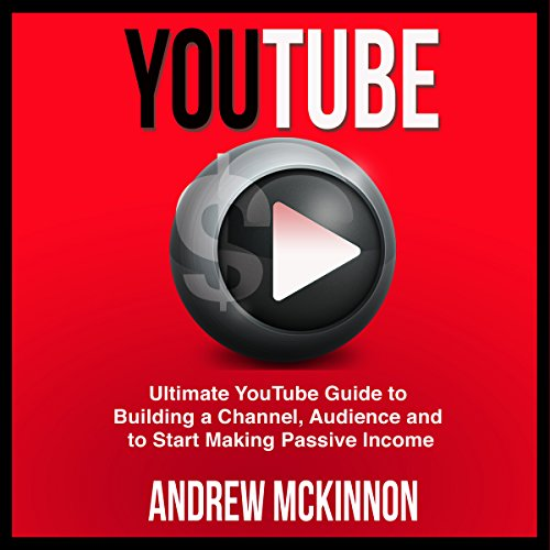 YouTube: Ultimate YouTube Guide to Building a Channel, Audience and to Start Making Passive Income audiobook cover art