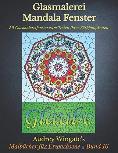 Glasmalerei Mandala Fenster: 50 einfache Glasmalereifenster zum Testen Ihrer Farb- und Schattierungsfähigkeiten (Malbücher für Erwachsene, Band 16)