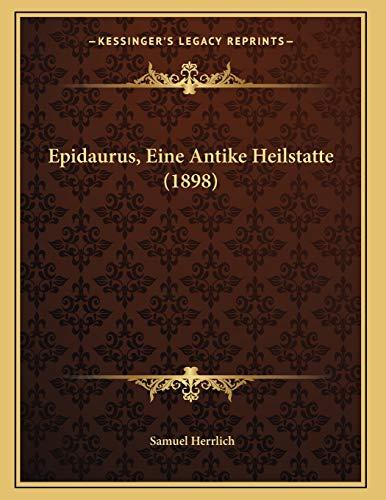 Epidaurus, Eine Antike Heilstatte (1898) (German Edition)