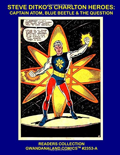 Steve Ditko's Charlton Heroes: Captain Atom, Blue Beetle & The Question: Readers Collection - Gwandanaland Comics #2353-A:  A Celebration of the ... Black & White Version of our Great Collection