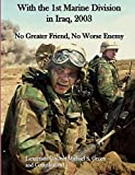 With the 1st Marine Division in Iraq, 2003: No Greater Friend, No Worse Enemy (Occasional Paper)