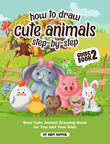 How to Draw Cute Animals Step-by-Step Guide Book2: Best Cute Animal Drawing Book for You and Your Kids (English Edition)
