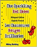 English-French Children's Book: The Sparkling Red Shoes. Les Chaussures Rouges Brillantes. Book for kids English-French (Bilingual Edition, Dual Language) (English Edition)