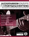 Jazzgitarren Konzepte Für Fortgeschrittene: Moderne Jazzgitarren-Soli mit Dreiklangpaaren, Quarten-Arpeggios, Exotischen Skalen & Mehr
