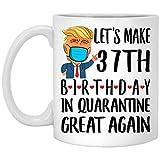N\A Refranes Graciosos Hagamos Que el cumpleaños número 37 en cuarentena Sea Genial de Nuevo Taza de café Blanca de 11 oz