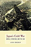 Japan's Cold War: Media, Literature, and the Law