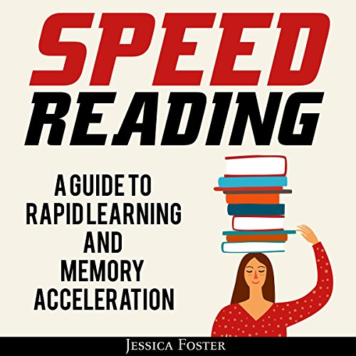 Speed Reading: A Guide to Rapid Learning and Memory Acceleration cover art