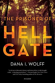 The Prisoner of Hell Gate: A Novel by [Dana I. Wolff]