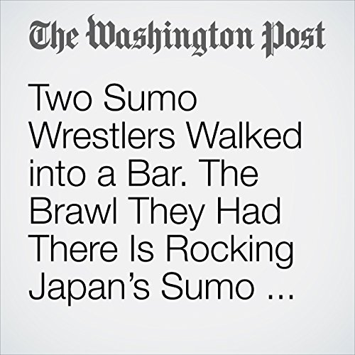 Two Sumo Wrestlers Walked into a Bar. The Brawl They Had There Is Rocking Japan's Sumo World. audiobook cover art