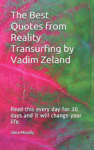 The Best Quotes from Reality Transurfing by Vadim Zeland: Read this every day for 30 days and it will change your life.