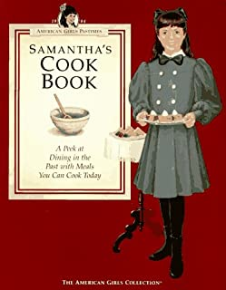 Samantha's Cookbook: A Peek at Dining in the Past With Meals You Can Cook Today (American Girl Collection)